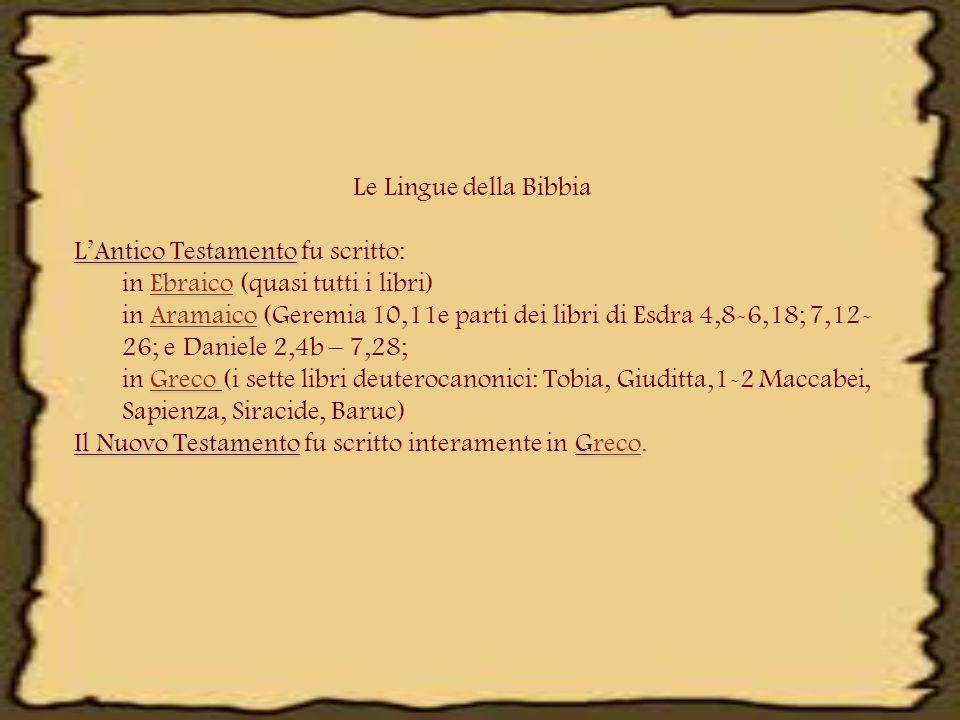 Le Lingue della Bibbia L'Antico Testamento L'Antico Testamento fu scritto: Ebraico in Ebraico (quasi tutti i libri) Aramaico in Aramaico (Geremia 10,1