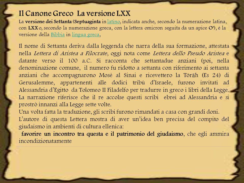 Il Canone Greco La versione LXX La versione dei Settanta (Septuaginta in latino, indicata anche, secondo la numerazione latina, con LXX o, secondo la