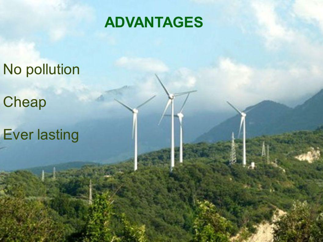 No pollution Cheap Ever lasting ADVANTAGES