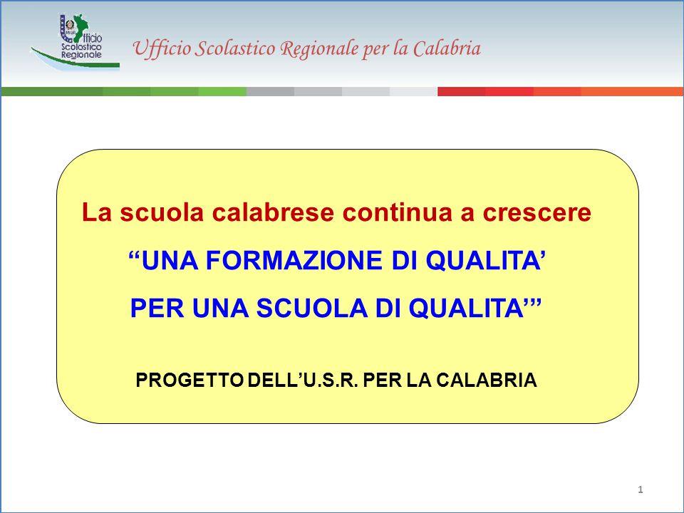 Ufficio Scolastico Regionale per la Calabria 1 La scuola calabrese continua a crescere UNA FORMAZIONE DI QUALITA' PER UNA SCUOLA DI QUALITA' PROGETTO DELL'U.S.R.