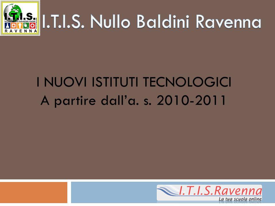 I NUOVI ISTITUTI TECNOLOGICI A partire dall'a. s. 2010-2011