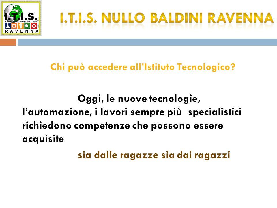 Chi può accedere all'Istituto Tecnologico? Oggi, le nuove tecnologie, l'automazione, i lavori sempre più specialistici richiedono competenze che posso