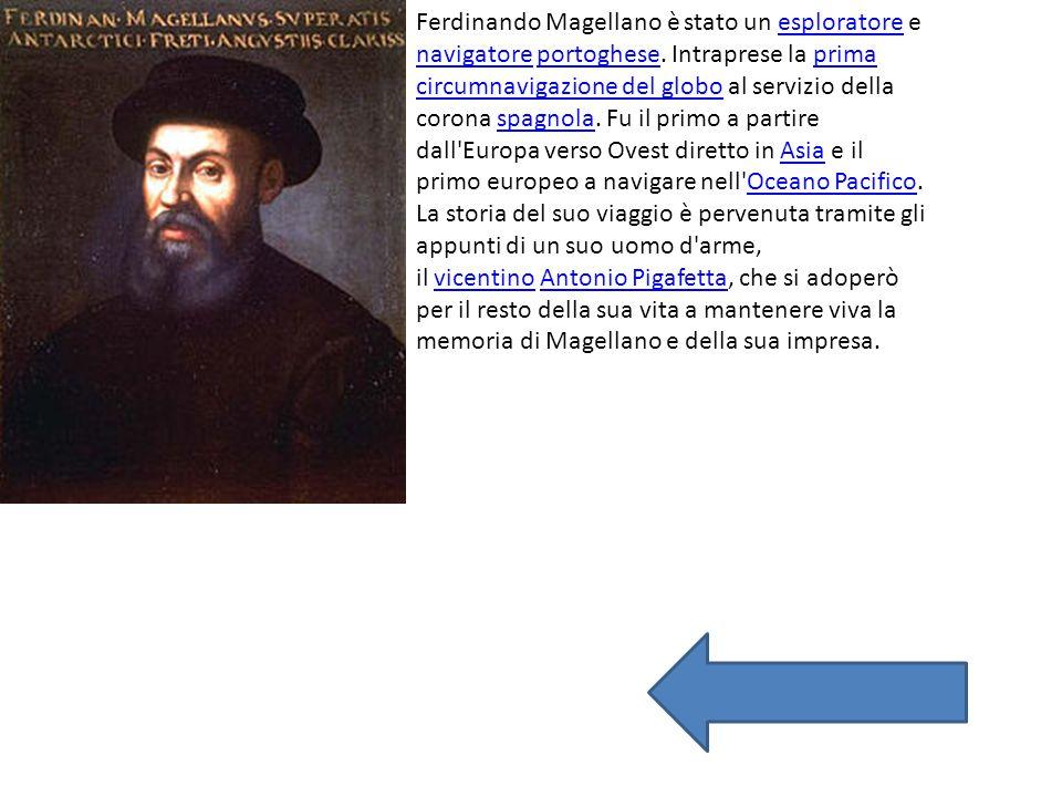 Ferdinando Magellano è stato un esploratore e navigatore portoghese. Intraprese la prima circumnavigazione del globo al servizio della corona spagnola