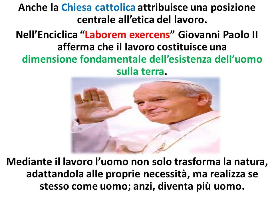 """Anche la Chiesa cattolica attribuisce una posizione centrale all'etica del lavoro. Nell'Enciclica """"Laborem exercens"""" Giovanni Paolo II afferma che il"""