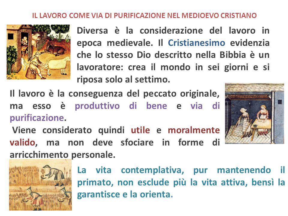 IL LAVORO COME VIA DI PURIFICAZIONE NEL MEDIOEVO CRISTIANO Diversa è la considerazione del lavoro in epoca medievale. Il Cristianesimo evidenzia che l