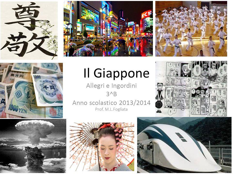 Il Giappone Allegri e Ingordini 3^B Anno scolastico 2013/2014 Prof. M.L.Fogliata