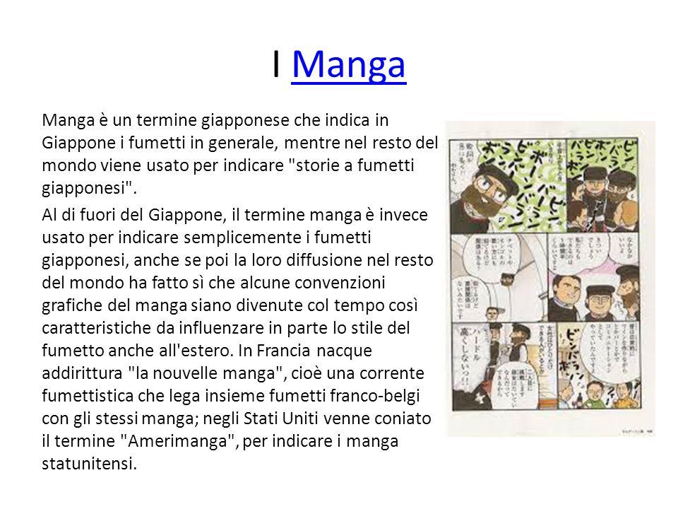 I MangaManga Manga è un termine giapponese che indica in Giappone i fumetti in generale, mentre nel resto del mondo viene usato per indicare
