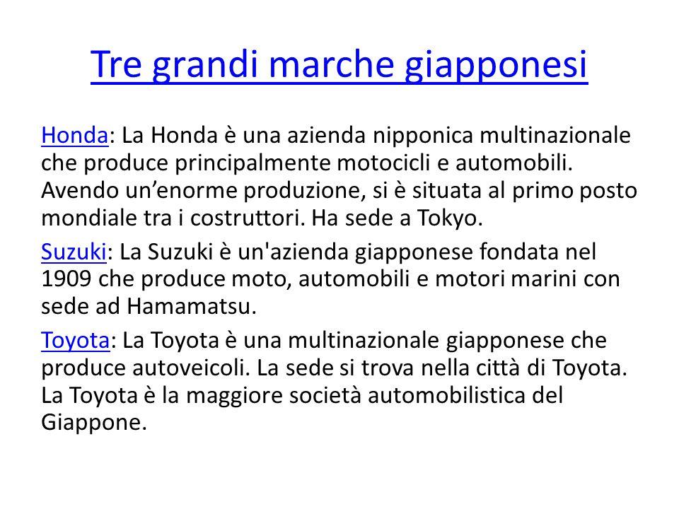 Tre grandi marche giapponesi HondaHonda: La Honda è una azienda nipponica multinazionale che produce principalmente motocicli e automobili. Avendo un'