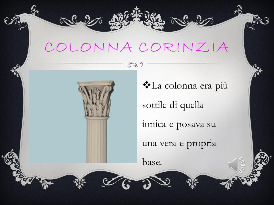 COLONNA IONICA  A differenza dell'ordine dorico, le colonne ioniche non poggiano direttamente sul gradino, ma su di una base formata da due elementi: