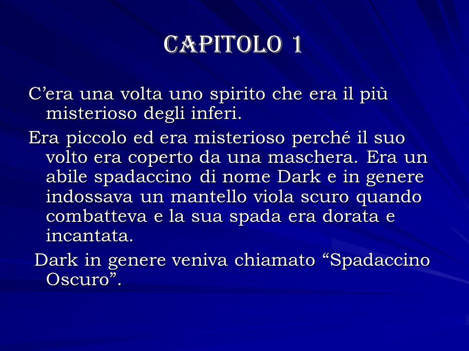 Capitolo 1 C'era una volta uno spirito che era il più misterioso degli inferi. Era piccolo ed era misterioso perché il suo volto era coperto da una ma