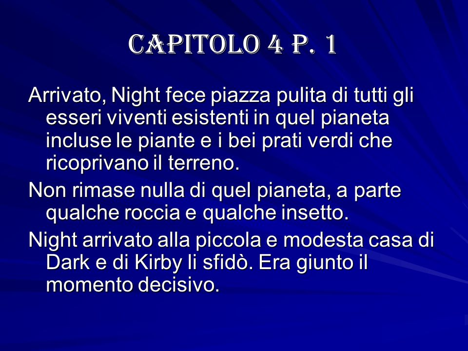 Capitolo 4 p. 1 Arrivato, Night fece piazza pulita di tutti gli esseri viventi esistenti in quel pianeta incluse le piante e i bei prati verdi che ric