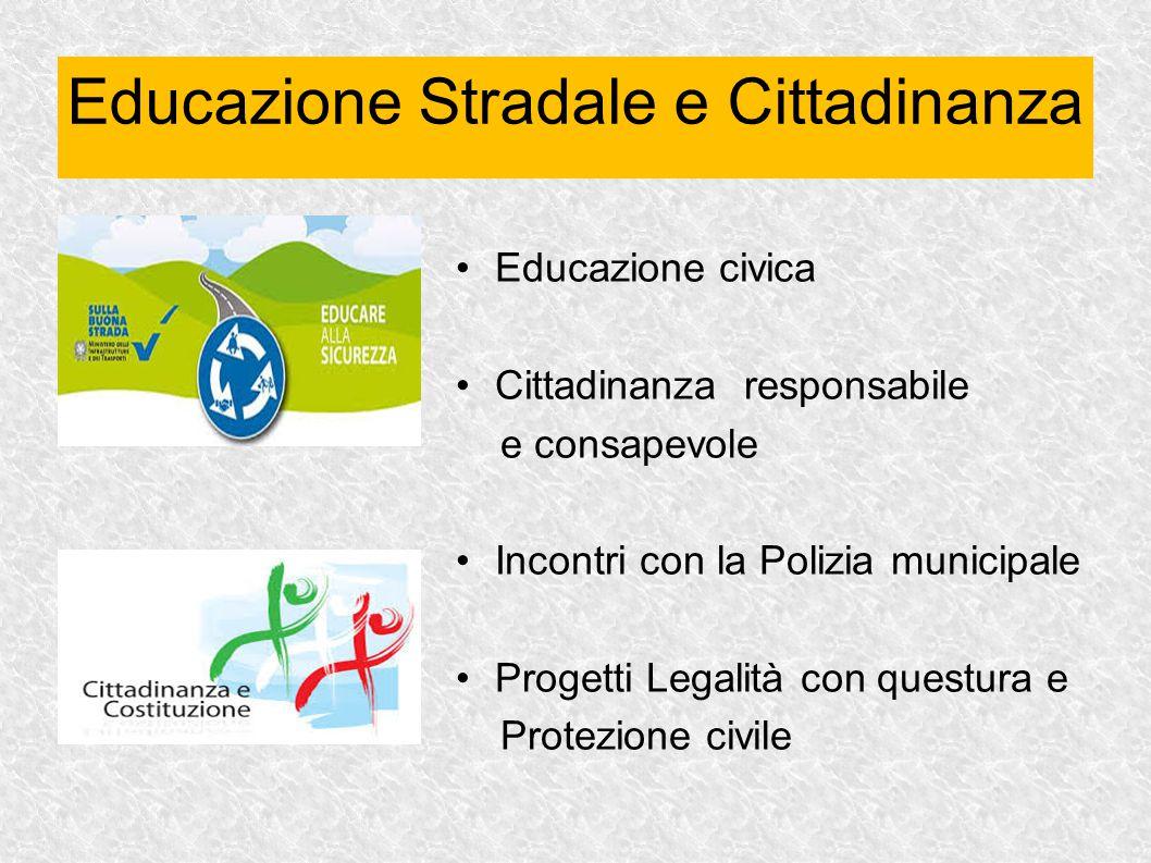 Educazione civica Cittadinanza responsabile e consapevole Incontri con la Polizia municipale Progetti Legalità con questura e Protezione civile Educazione Stradale e Cittadinanza