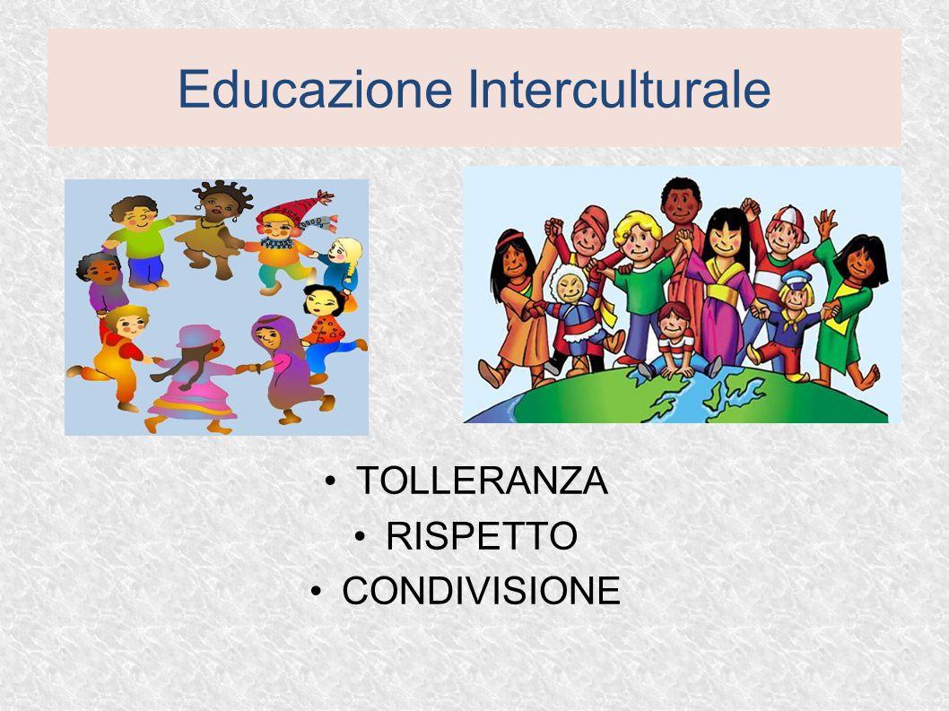 TOLLERANZA RISPETTO CONDIVISIONE Educazione Interculturale
