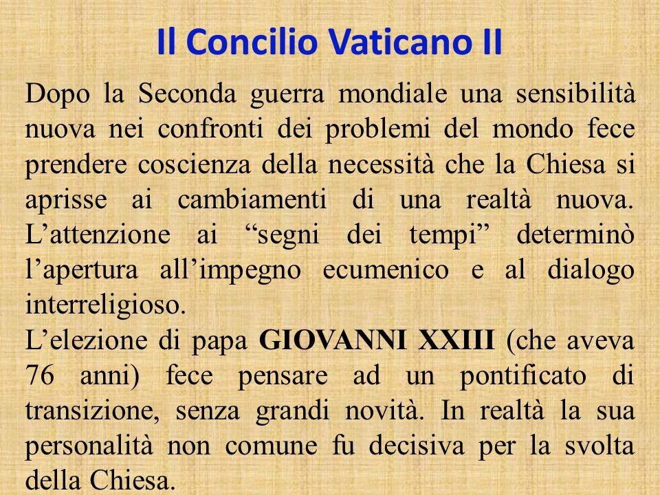 Il Concilio Vaticano II Dopo la Seconda guerra mondiale una sensibilità nuova nei confronti dei problemi del mondo fece prendere coscienza della neces