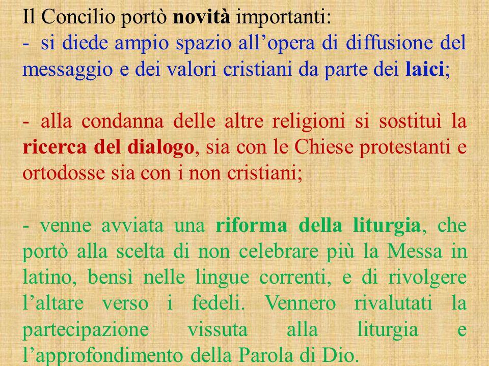 Il Concilio portò novità importanti: - si diede ampio spazio all'opera di diffusione del messaggio e dei valori cristiani da parte dei laici; - alla c