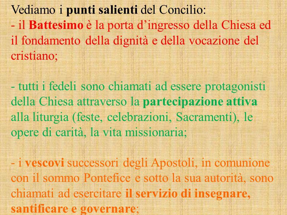Vediamo i punti salienti del Concilio: - il Battesimo è la porta d'ingresso della Chiesa ed il fondamento della dignità e della vocazione del cristian