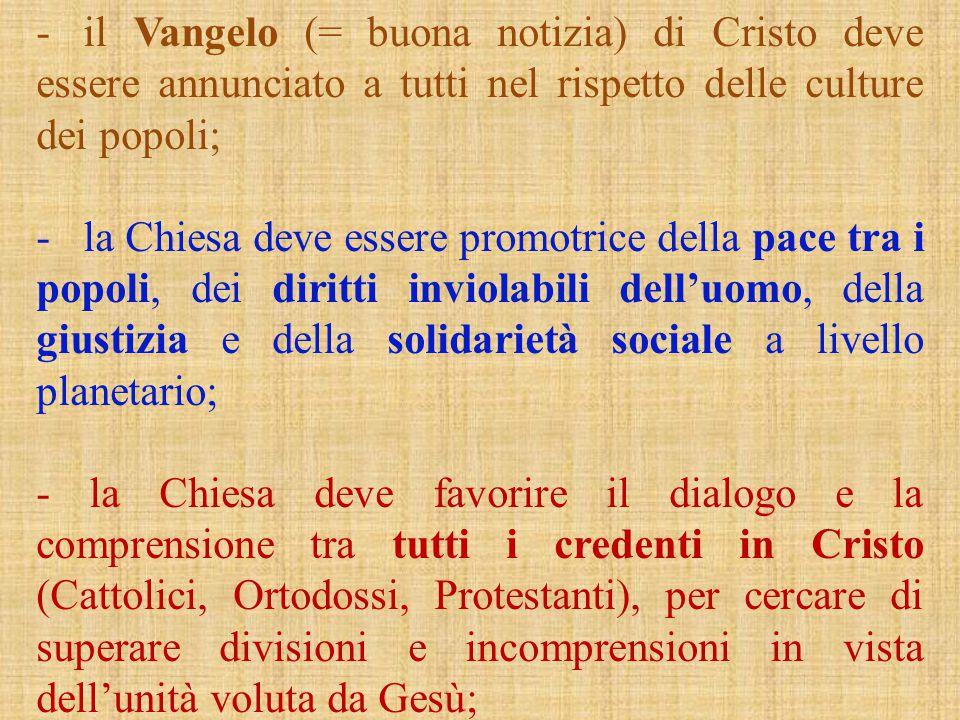 - il Vangelo (= buona notizia) di Cristo deve essere annunciato a tutti nel rispetto delle culture dei popoli; - la Chiesa deve essere promotrice dell