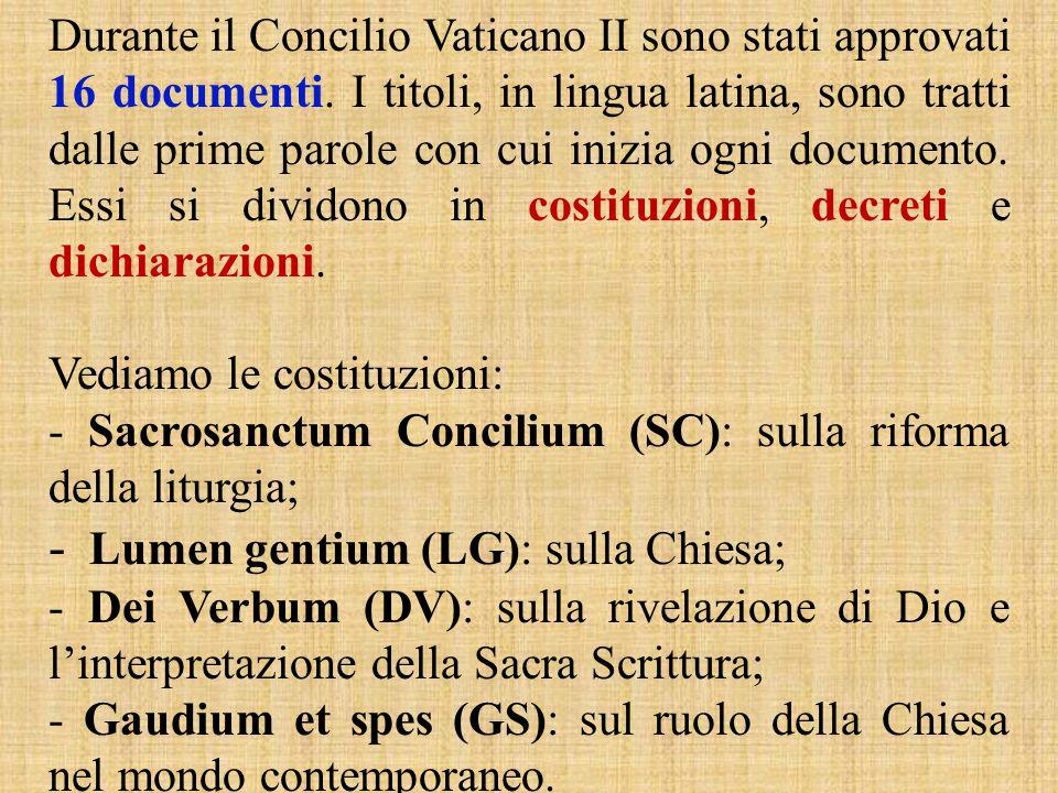 Durante il Concilio Vaticano II sono stati approvati 16 documenti. I titoli, in lingua latina, sono tratti dalle prime parole con cui inizia ogni docu