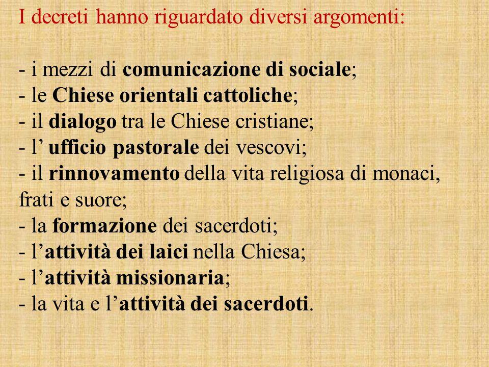I decreti hanno riguardato diversi argomenti: - i mezzi di comunicazione di sociale; - le Chiese orientali cattoliche; - il dialogo tra le Chiese cris