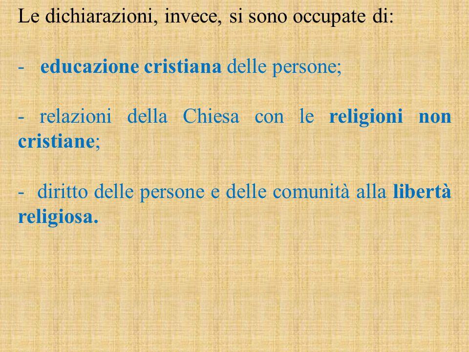 Le dichiarazioni, invece, si sono occupate di: - educazione cristiana delle persone; - relazioni della Chiesa con le religioni non cristiane; - diritt