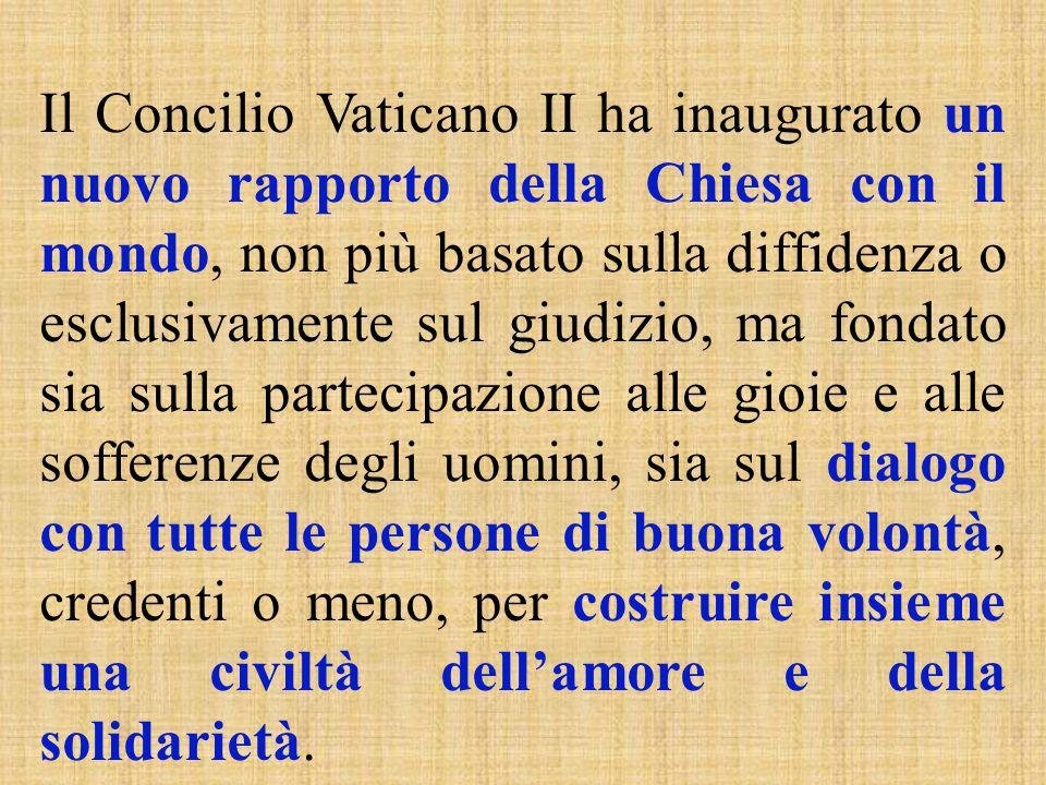 Il Concilio Vaticano II ha inaugurato un nuovo rapporto della Chiesa con il mondo, non più basato sulla diffidenza o esclusivamente sul giudizio, ma f