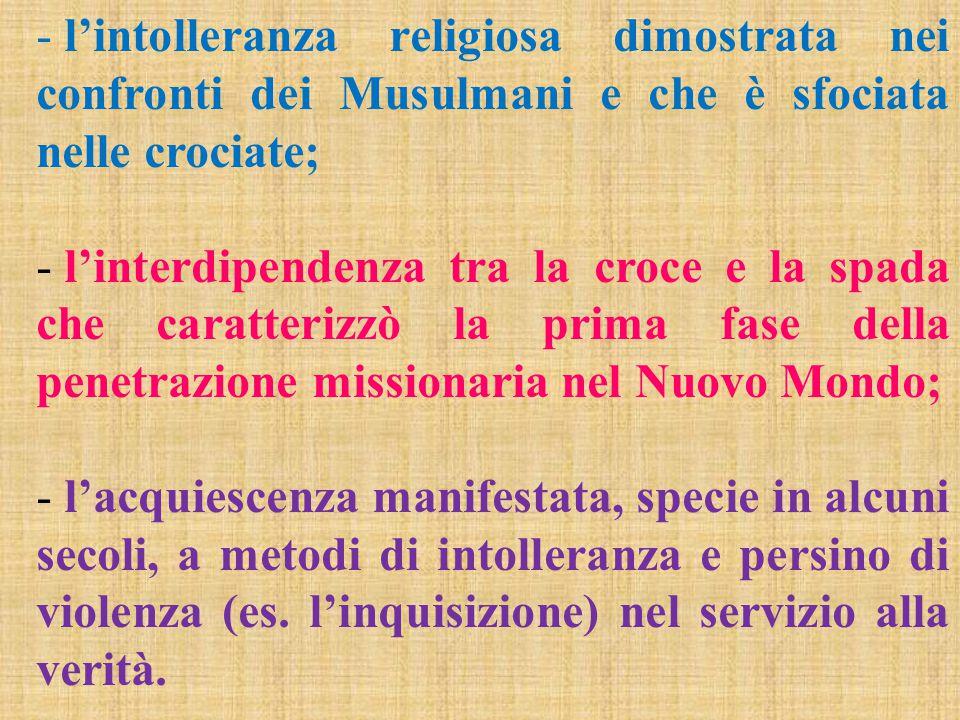 - l'intolleranza religiosa dimostrata nei confronti dei Musulmani e che è sfociata nelle crociate; - l'interdipendenza tra la croce e la spada che car