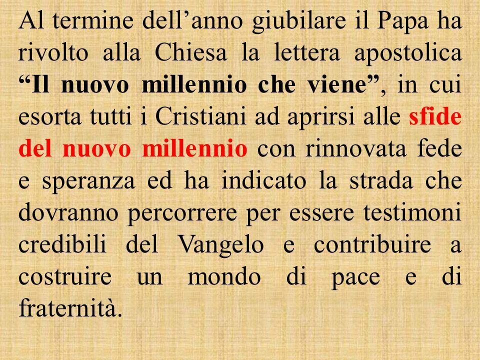 """Al termine dell'anno giubilare il Papa ha rivolto alla Chiesa la lettera apostolica """"Il nuovo millennio che viene"""", in cui esorta tutti i Cristiani ad"""