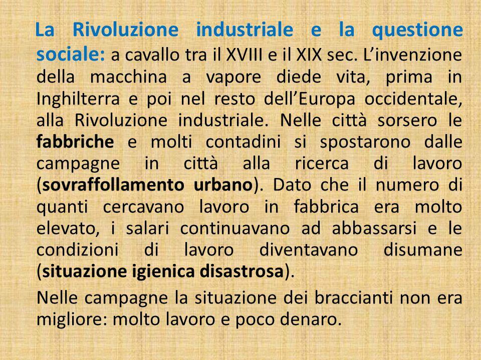 La Rivoluzione industriale e la questione sociale: a cavallo tra il XVIII e il XIX sec. L'invenzione della macchina a vapore diede vita, prima in Ingh