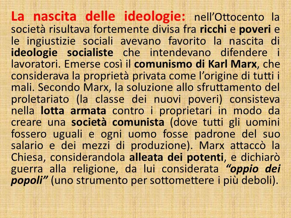 La nascita delle ideologie: nell'Ottocento la società risultava fortemente divisa fra ricchi e poveri e le ingiustizie sociali avevano favorito la nas