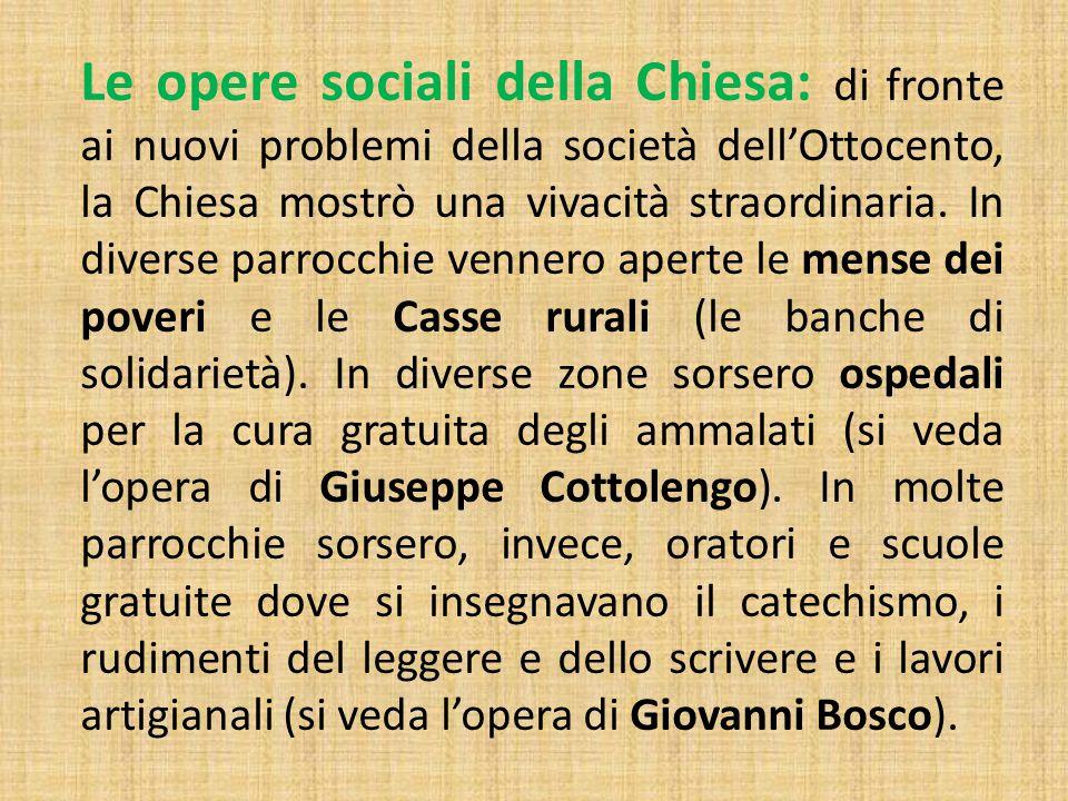 Le opere sociali della Chiesa: di fronte ai nuovi problemi della società dell'Ottocento, la Chiesa mostrò una vivacità straordinaria. In diverse parro