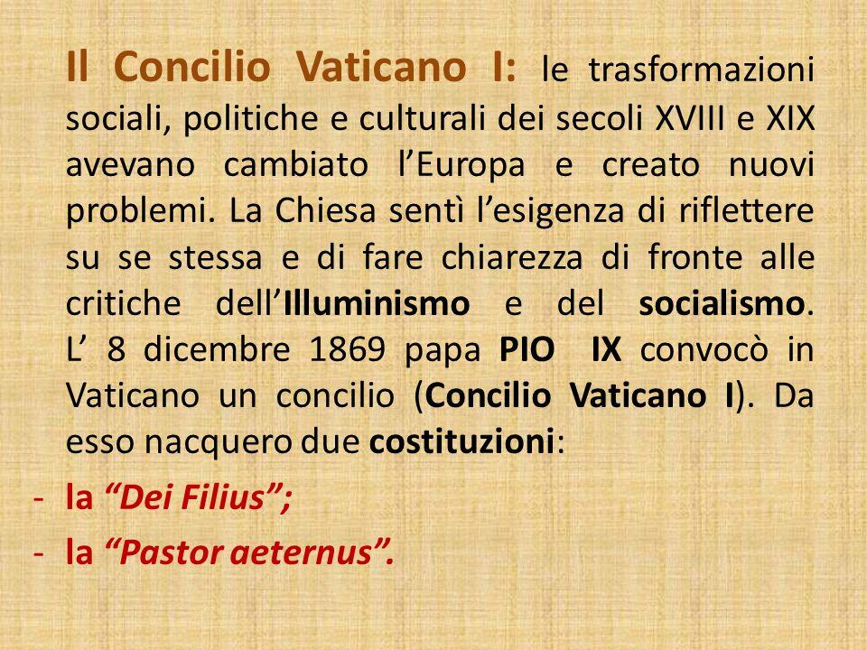 Dei Filius : -espone come la fede sia qualcosa di ragionevole, contrariamente a quanto sostenuto dall'Illuminismo e dal socialismo; -sottolinea poi il valore della Tradizione (oltre che della Bibbia) per la Rivelazione di Dio agli uomini; -condanna, infine, l'ateismo e l'indifferenza religiosa.