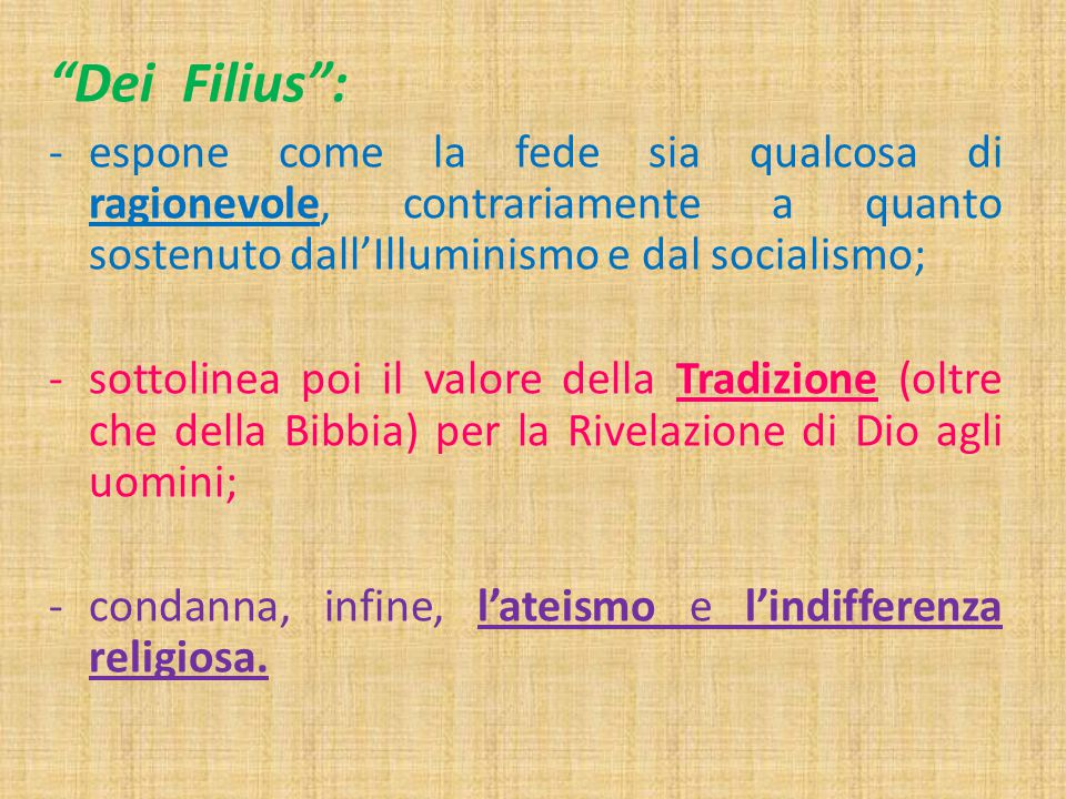 """""""Dei Filius"""": -espone come la fede sia qualcosa di ragionevole, contrariamente a quanto sostenuto dall'Illuminismo e dal socialismo; -sottolinea poi i"""