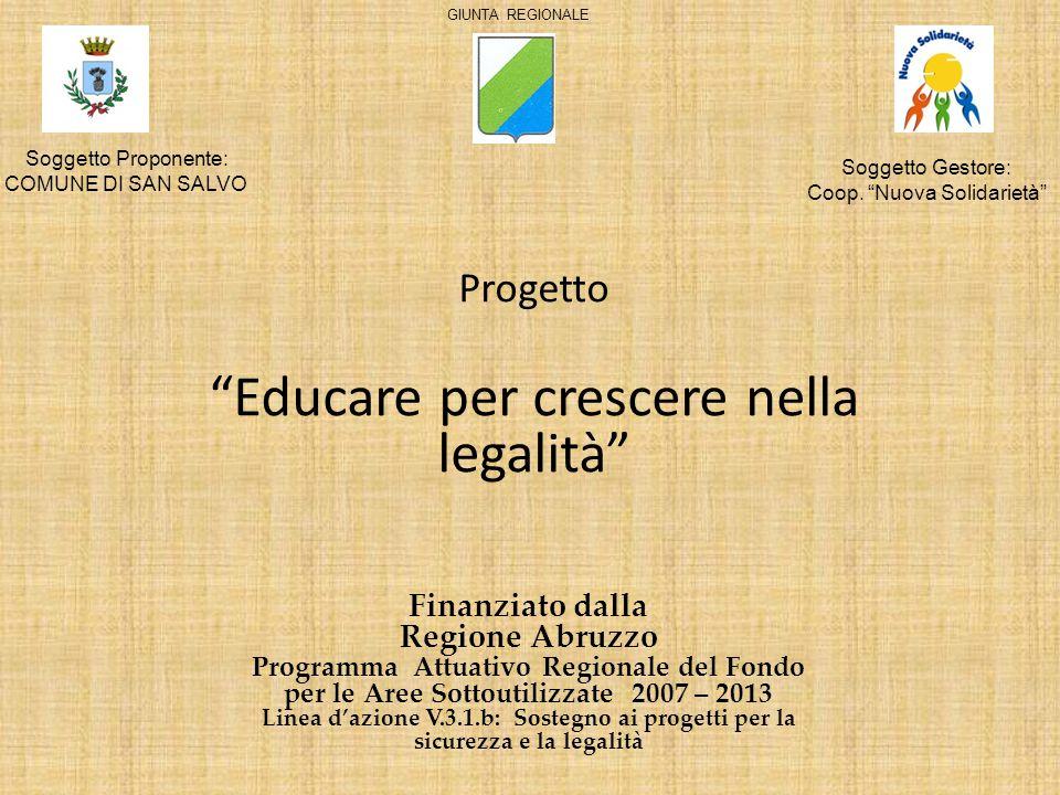 Finanziato dalla Regione Abruzzo Programma Attuativo Regionale del Fondo per le Aree Sottoutilizzate 2007 – 2013 Linea d'azione V.3.1.b: Sostegno ai progetti per la sicurezza e la legalità Soggetto Proponente: COMUNE DI SAN SALVO Soggetto Gestore: Coop.