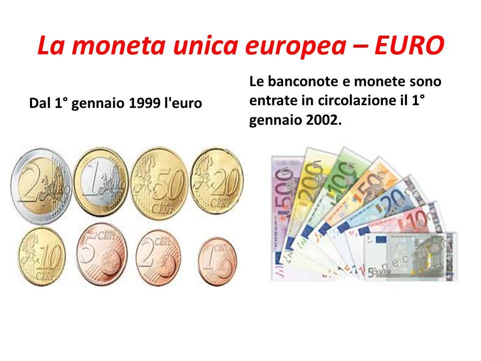 La moneta unica europea – EURO Dal 1° gennaio 1999 l euro Le banconote e monete sono entrate in circolazione il 1° gennaio 2002.