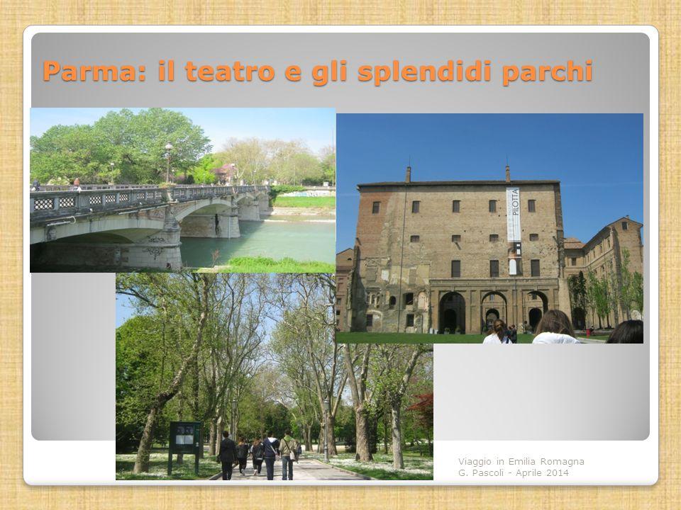 Parma: il teatro e gli splendidi parchi Viaggio in Emilia Romagna G. Pascoli - Aprile 2014