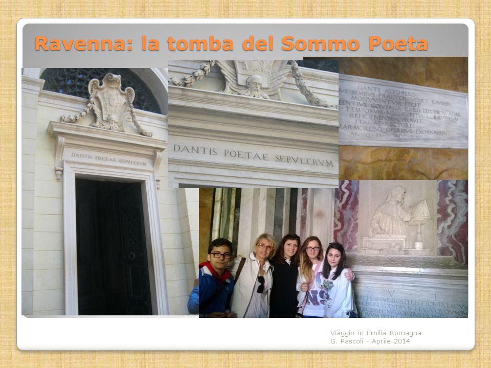 Ravenna: la tomba del Sommo Poeta Viaggio in Emilia Romagna G. Pascoli - Aprile 2014