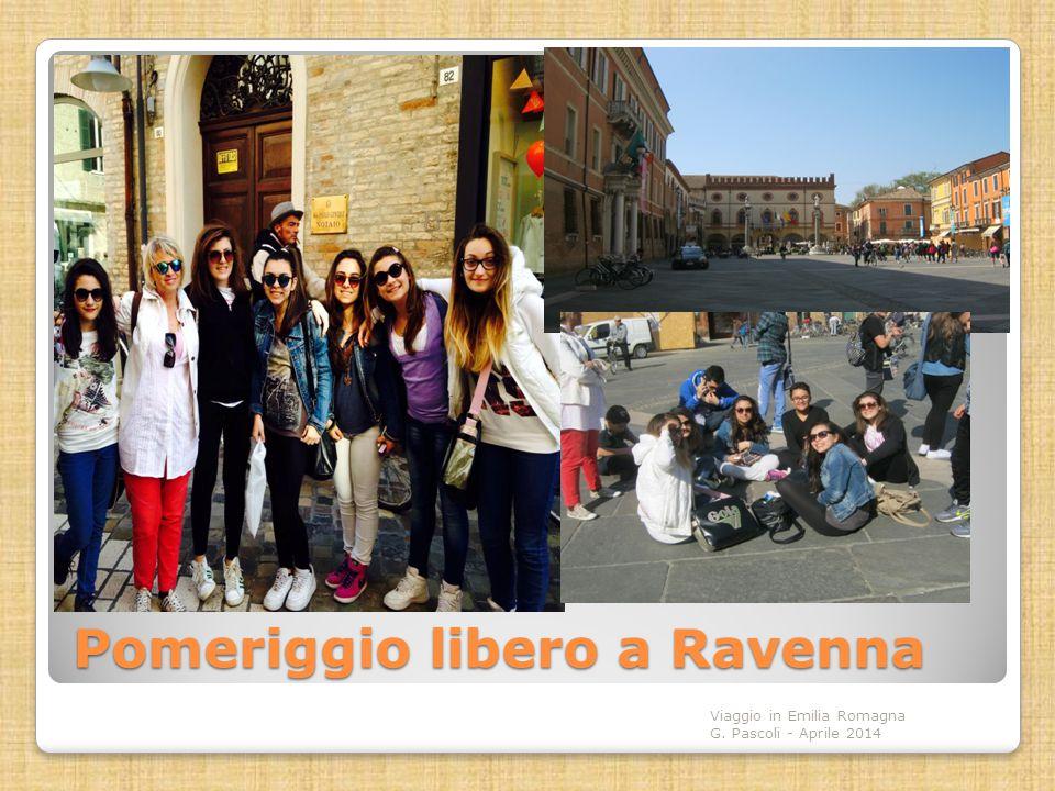 Pomeriggio libero a Ravenna Viaggio in Emilia Romagna G. Pascoli - Aprile 2014