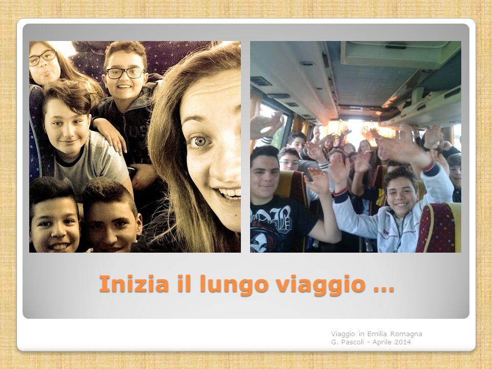 Inizia il lungo viaggio … Viaggio in Emilia Romagna G. Pascoli - Aprile 2014