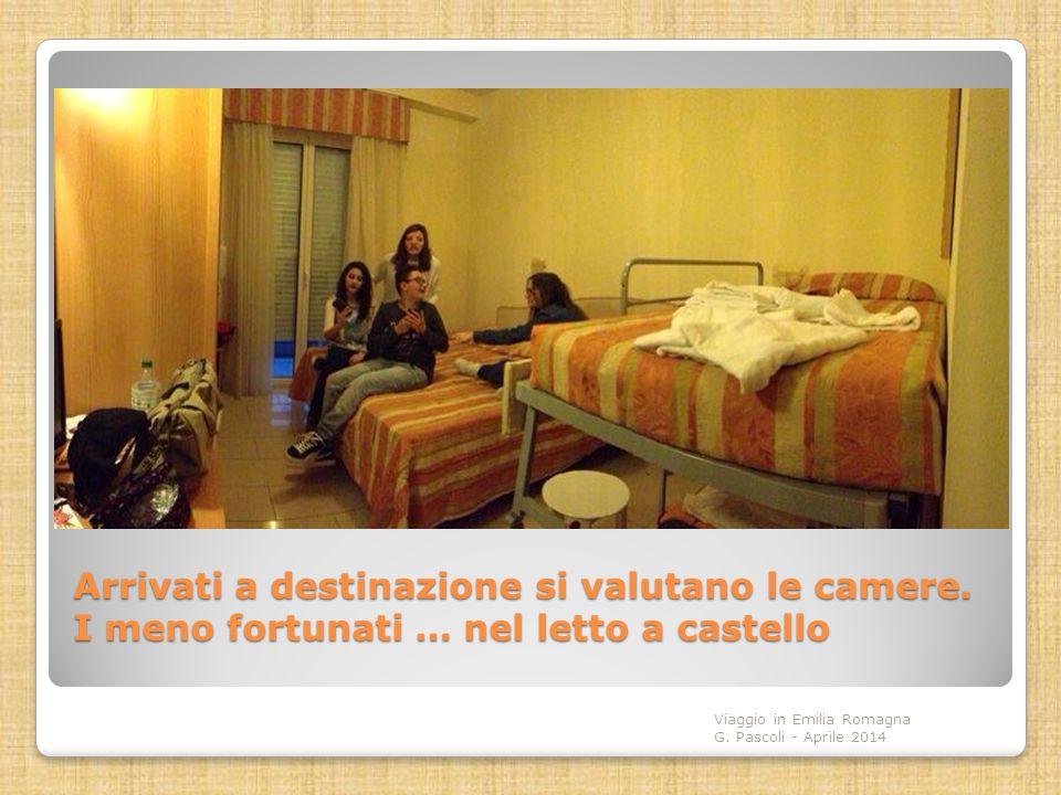 Arrivati a destinazione si valutano le camere. I meno fortunati … nel letto a castello Viaggio in Emilia Romagna G. Pascoli - Aprile 2014