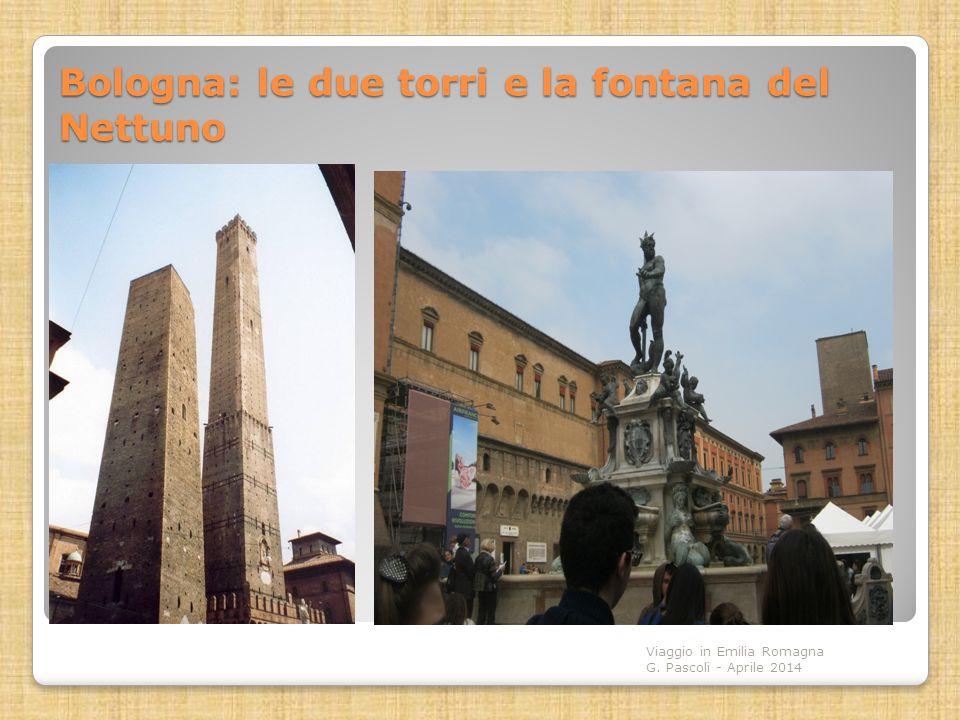 Bologna: le due torri e la fontana del Nettuno Viaggio in Emilia Romagna G. Pascoli - Aprile 2014