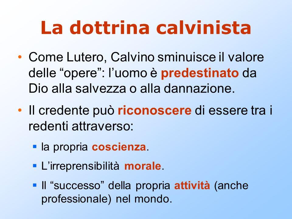 """La dottrina calvinista Come Lutero, Calvino sminuisce il valore delle """"opere"""": l'uomo è predestinato da Dio alla salvezza o alla dannazione. Il creden"""