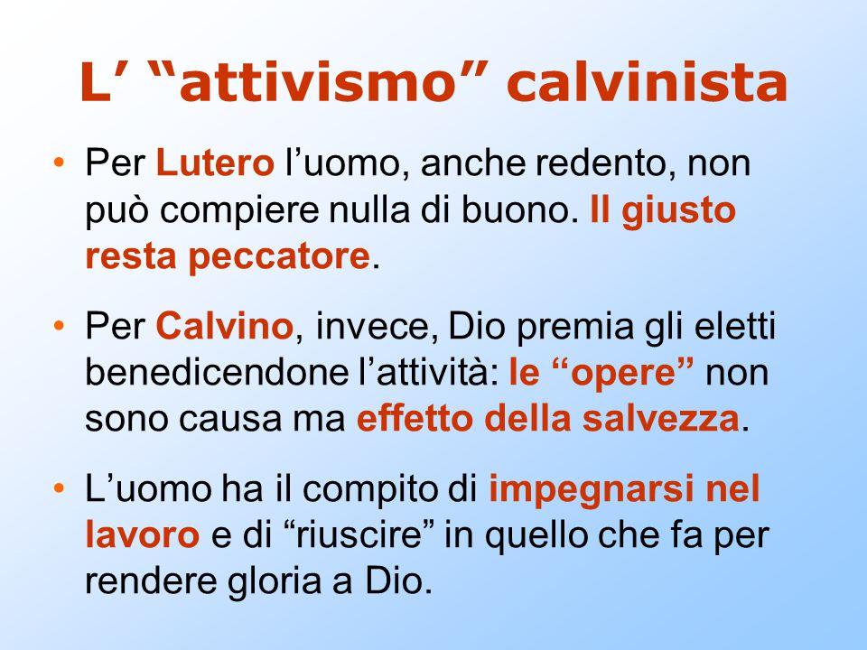 """L' """"attivismo"""" calvinista Per Lutero l'uomo, anche redento, non può compiere nulla di buono. Il giusto resta peccatore. Per Calvino, invece, Dio premi"""