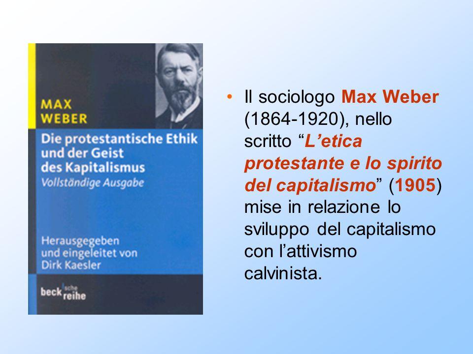 """Il sociologo Max Weber (1864-1920), nello scritto """"L'etica protestante e lo spirito del capitalismo"""" (1905) mise in relazione lo sviluppo del capitali"""
