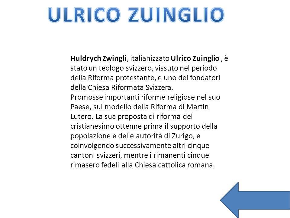 Huldrych Zwingli, italianizzato Ulrico Zuinglio, è stato un teologo svizzero, vissuto nel periodo della Riforma protestante, e uno dei fondatori della