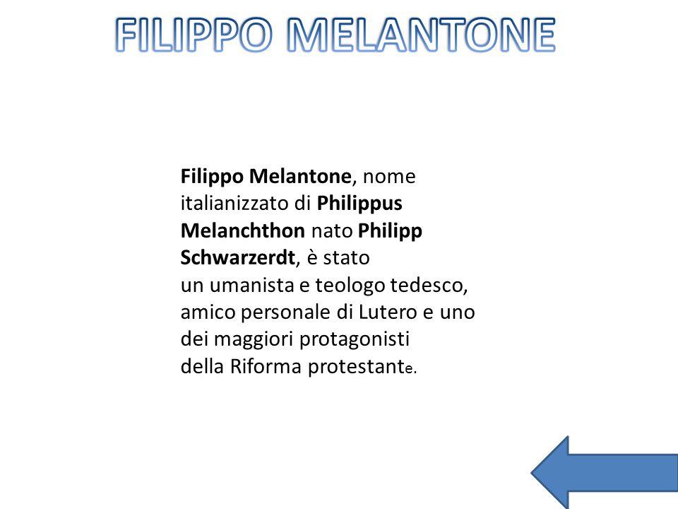 Filippo Melantone, nome italianizzato di Philippus Melanchthon nato Philipp Schwarzerdt, è stato un umanista e teologo tedesco, amico personale di Lut