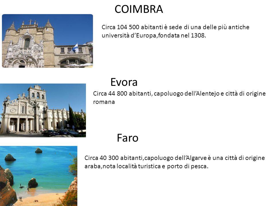 COIMBRA Circa 104 500 abitanti è sede di una delle più antiche università d'Europa,fondata nel 1308. Evora Circa 44 800 abitanti, capoluogo dell'Alent