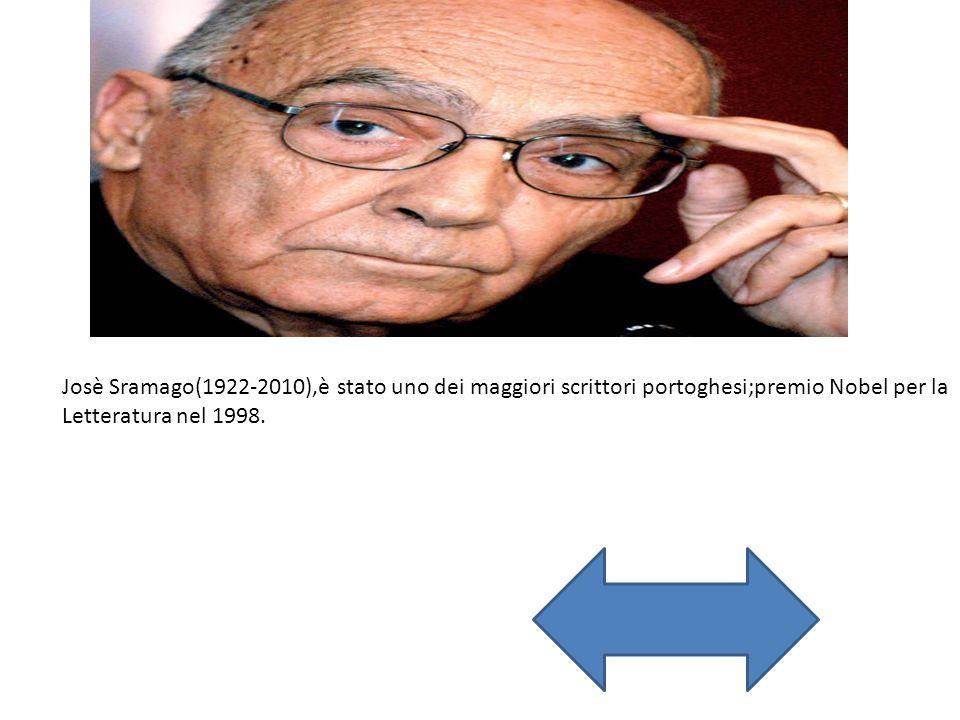 Josè Sramago(1922-2010),è stato uno dei maggiori scrittori portoghesi;premio Nobel per la Letteratura nel 1998.