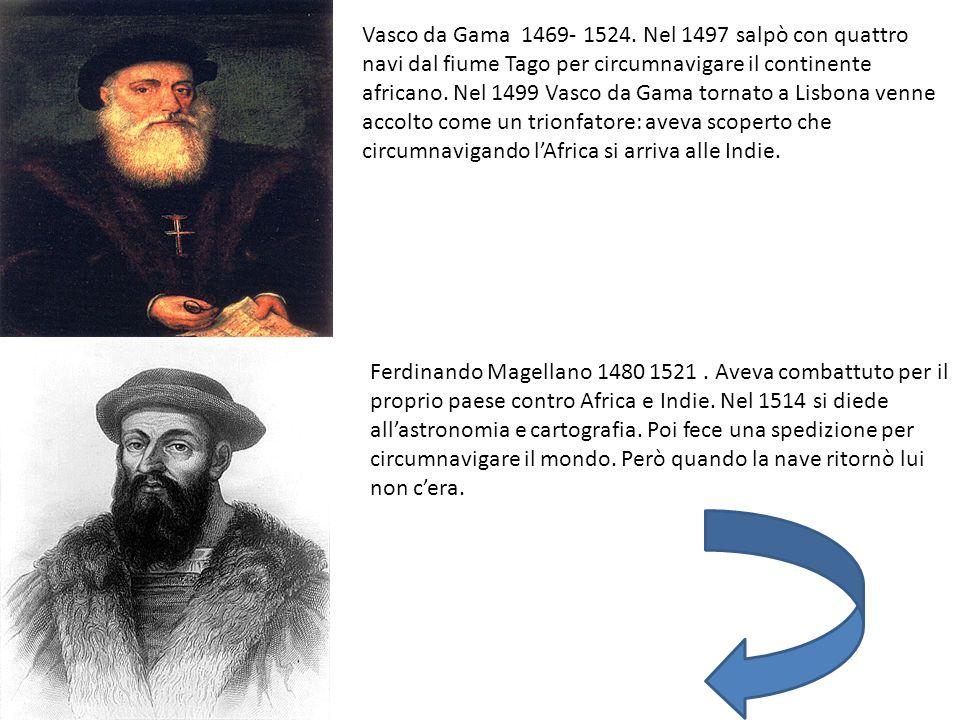 Vasco da Gama 1469- 1524. Nel 1497 salpò con quattro navi dal fiume Tago per circumnavigare il continente africano. Nel 1499 Vasco da Gama tornato a L