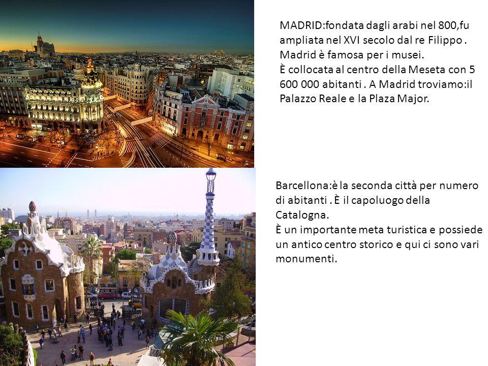 MADRID:fondata dagli arabi nel 800,fu ampliata nel XVI secolo dal re Filippo. Madrid è famosa per i musei. È collocata al centro della Meseta con 5 60
