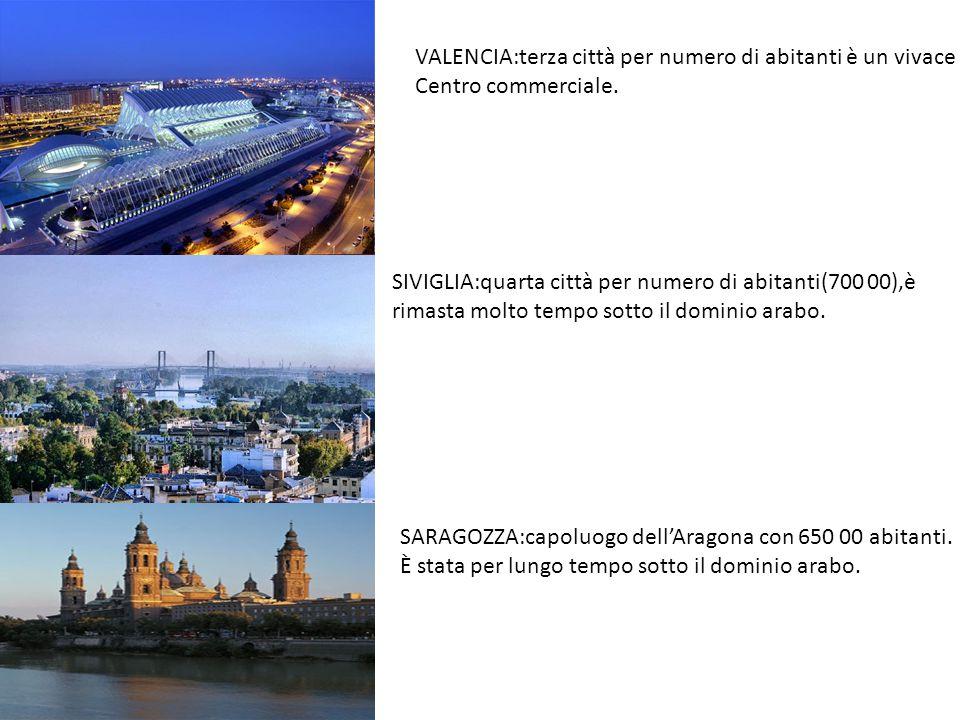 VALENCIA:terza città per numero di abitanti è un vivace Centro commerciale. SIVIGLIA:quarta città per numero di abitanti(700 00),è rimasta molto tempo